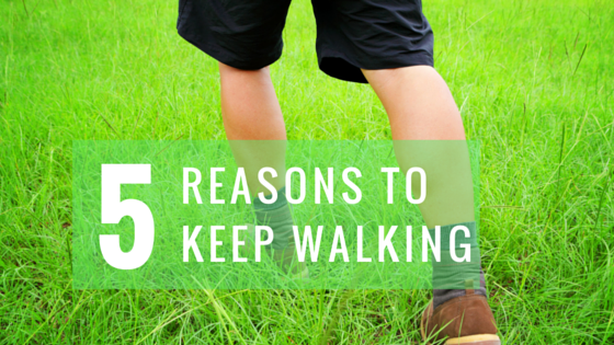 5 Reasons to Keep Walking